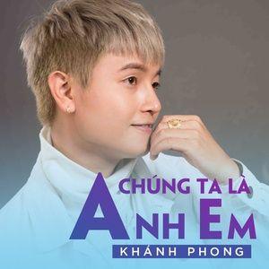 Tải nhạc hot Chúng Ta Là Anh Em (Single) Mp3