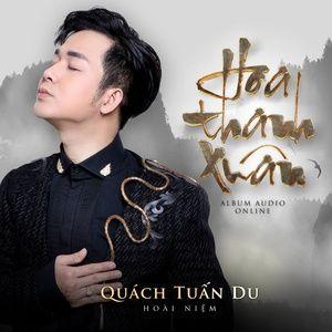 Nghe nhạc Hoa Thanh Xuân (Hoài Niệm) - Quách Tuấn Du
