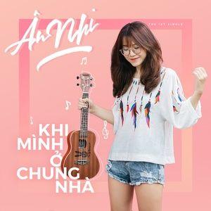 Nghe nhạc Khi Mình Ở Chung Nhà (Single) - Ân Nhi | Album - Nhạc Mp3