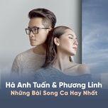 Download nhạc Những Bài Song Ca Hay Nhất Của Hà Anh Tuấn Và Phương Linh Mp3 chất lượng cao