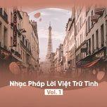 Download nhạc hot Nhạc Pháp Lời Việt Trữ Tình (Vol. 1) nhanh nhất về máy