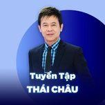 Nghe và tải nhạc hay Những Bài Hát Hay Nhất Của Thái Châu hot nhất