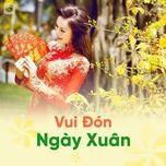 Nghe nhạc Vui Đón Ngày Xuân trực tuyến miễn phí