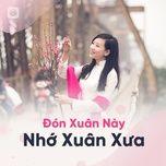 Download nhạc hay Đón Xuân Này Nhớ Xuân Xưa chất lượng cao