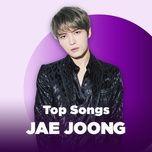 Tải nhạc hot Những Bài Hát Hay Nhất Của Jae Joong (JYJ) nhanh nhất về máy