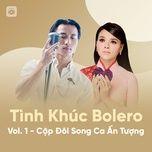Nghe và tải nhạc hay Tình Khúc Bolero (Vol. 1 - Cặp Đôi Song Ca Ấn Tượng) Mp3 hot nhất