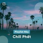 Nghe và tải nhạc Mp3 Playlist Này Chill Phết miễn phí