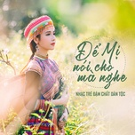 Tải nhạc Để Mị Nói Cho Mà Nghe - Nhạc Việt Đậm Chất Dân Tộc hot nhất