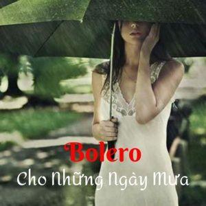 Tải nhạc Bolero Cho Những Ngày Mưa miễn phí