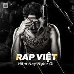 Nghe nhạc hay Nhạc Rap Việt Hôm Nay Nghe Gì? hot nhất