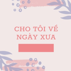 Tải nhạc hot Cho Tôi Về Ngày Xưa Mp3