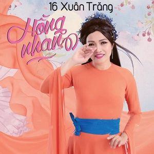 Tải nhạc hay 16 Xuân Trăng - Hồng Nhan Mp3 trực tuyến