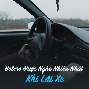 Download nhạc hot Bolero Được Nghe Nhiều Nhất Khi Lái Xe (Vol. 2) Mp3 miễn phí