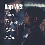 Download nhạc hot Rap Việt - Tâm Trạng Lắm Lắm Mp3 miễn phí về điện thoại