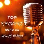 Download nhạc hot Top Karaoke Song Ca Nhạc Vàng online