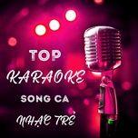 Nghe và tải nhạc hot Top Karaoke Song Ca Nhạc Trẻ Mp3 miễn phí về máy