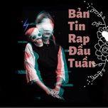 Download nhạc Bản Tin Rap Đầu Tuần miễn phí về máy