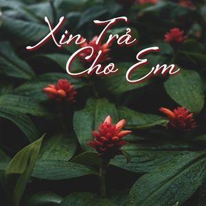 Download nhạc Mp3 Xin Trả Cho Em online
