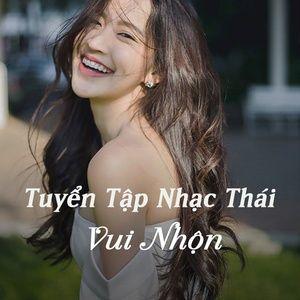 Nghe và tải nhạc Tuyển Tập Nhạc Thái Vui Nhộn Mp3 miễn phí về điện thoại