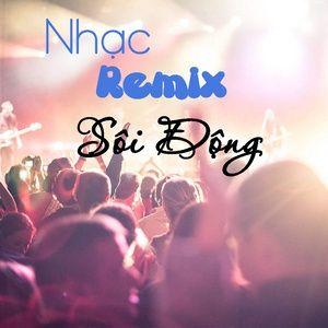 Download nhạc Mp3 Nhạc Remix Sôi Động - Nơi Cảm Xúc Bừng Cháy