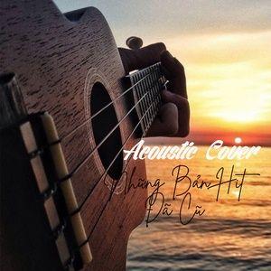 Download nhạc Acoustic Cover Những Bản Hit Đã Cũ Mp3 miễn phí về máy
