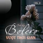 Download nhạc hay Tình Khúc Bolero Vượt Thời Gian (Vol. 2) hot nhất