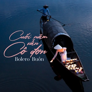 Download nhạc Cuối Năm Vẫn Cô Đơn - Tuyển Tập Bolero Buồn nhanh nhất về điện thoại