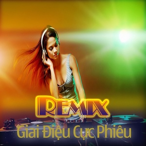 Nghe và tải nhạc Nhạc Remix Việt Giai Điệu Cực Phiêu Mp3 nhanh nhất