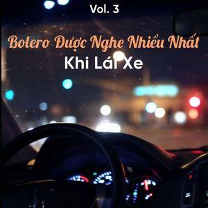 Tải nhạc Mp3 Bolero Được Nghe Nhiều Nhất Khi Lái Xe (Vol. 3) về máy