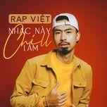 Tải nhạc Zing Nhạc Này Chill Lắm - Rap Việt hot nhất về máy