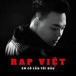 Tải nhạc hay Rap Việt - Em Có Cần Tôi Đâu chất lượng cao