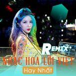 Nghe nhạc Nhạc Hoa Lời Việt Remix Hay Nhất (Vol. 3) online