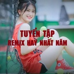 Download nhạc hay Tuyển Tập Remix Hay Nhất Năm Mp3 hot nhất