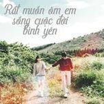 Download nhạc Rất Muốn Ôm Em Sống Cuộc Đời Bình Yên miễn phí
