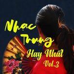 Nghe và tải nhạc hot Nhạc Trung Hay Nhất (Vol. 3) trực tuyến