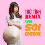 Tải nhạc Trữ Tình Remix Cực Sôi Động hot nhất