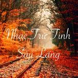 Download nhạc Nhạc Trữ Tình Sâu Lắng hot nhất