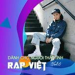 Nghe và tải nhạc hay Rap Việt - Dành Cho Người Thất Tình (Vol. 1) miễn phí về máy