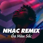 Tải nhạc Nhạc Remix Đa Màu Sắc Mp3