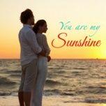 Download nhạc hot You Are My Sunshine miễn phí