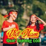 Nghe và tải nhạc Nhạc Cách Mạng - Việt Nam Quê Hương Tôi trực tuyến miễn phí