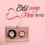 Tải nhạc Mp3 Old Songs - New Loves trực tuyến