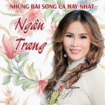 Nghe nhạc Những Bài Song Ca Hay Nhất Của Ngân Trang hot nhất
