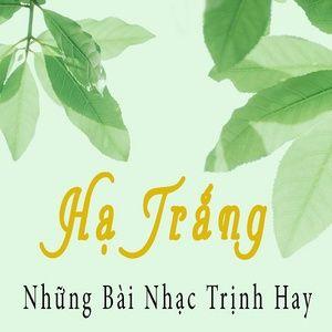 Nghe và tải nhạc Hạ Trắng - Những Bài Nhạc Trịnh Hay Mp3 miễn phí về điện thoại