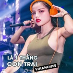 Tải nhạc Là 1 Thằng Con Trai - Remix Vinahouse Mp3 miễn phí