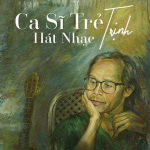 Tải nhạc hot Ca Sĩ Trẻ Hát Nhạc Trịnh online miễn phí