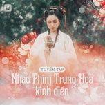 Nghe nhạc hay Tuyển Tập Nhạc Phim Trung Hoa Kinh Điển Mp3 chất lượng cao
