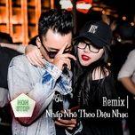 Nghe và tải nhạc Remix - Nhấp Nhô Theo Điệu Nhạc Mp3
