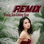 Nghe nhạc hay Remix Khuấy Đảo Không Gian trực tuyến