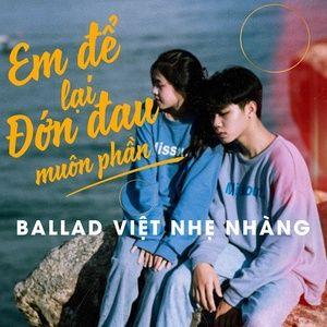 Nghe và tải nhạc Mp3 Em Để Lại Đớn Đau Muôn Phần - Ballad Việt Nhẹ Nhàng hot nhất
